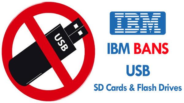 USB, SD ಕಾರ್ಡ್ ಮತ್ತು ಫ್ಲ್ಯಾಶ್ ಡ್ರೈವ್ ಬಳಕೆ ನಿಷೇಧಿಸಿದ ಐಬಿಎಂ..!