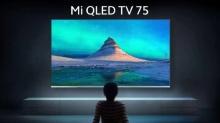ಶೀಘ್ರದಲ್ಲೇ ಭಾರತದ ಮಾರುಕಟ್ಟೆಗೆ ಎಂಟ್ರಿ ನೀಡಲಿದೆ Mi QLED TV75 ಸ್ಮಾರ್ಟ್ಟಿವಿ